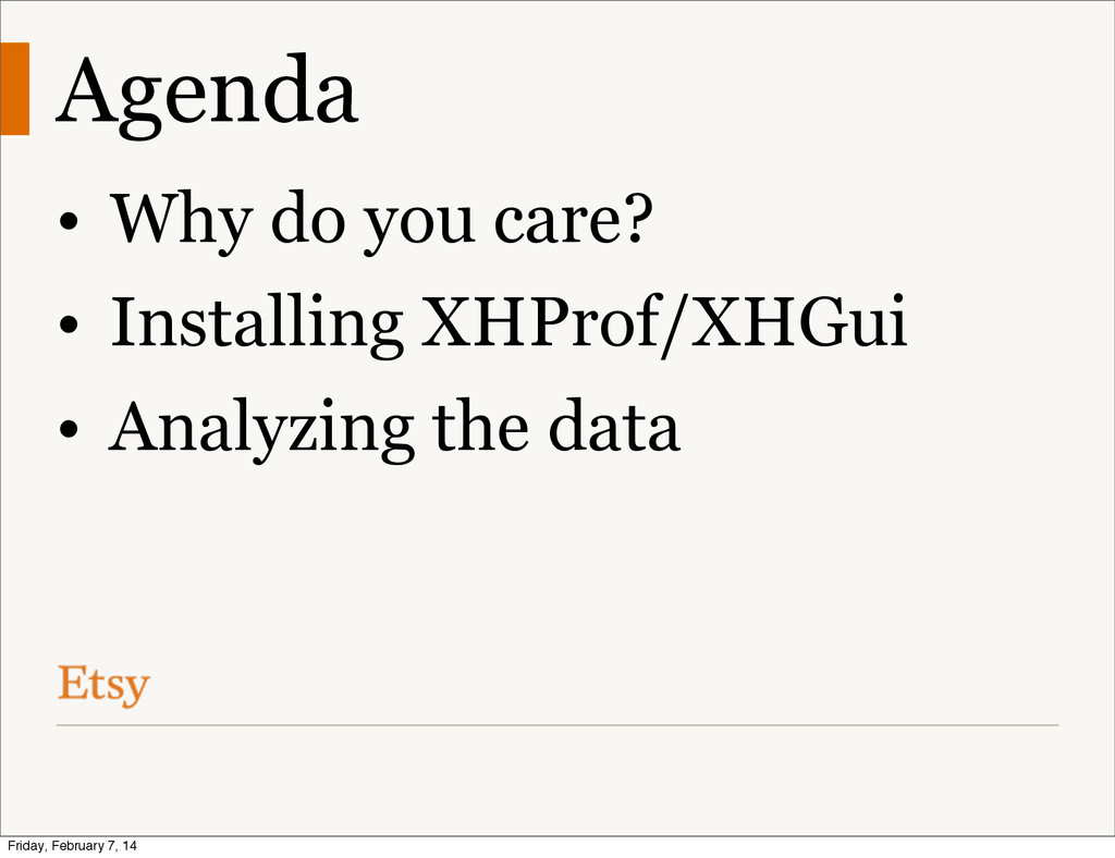Agenda • Why do you care? • Installing XHProf/X...