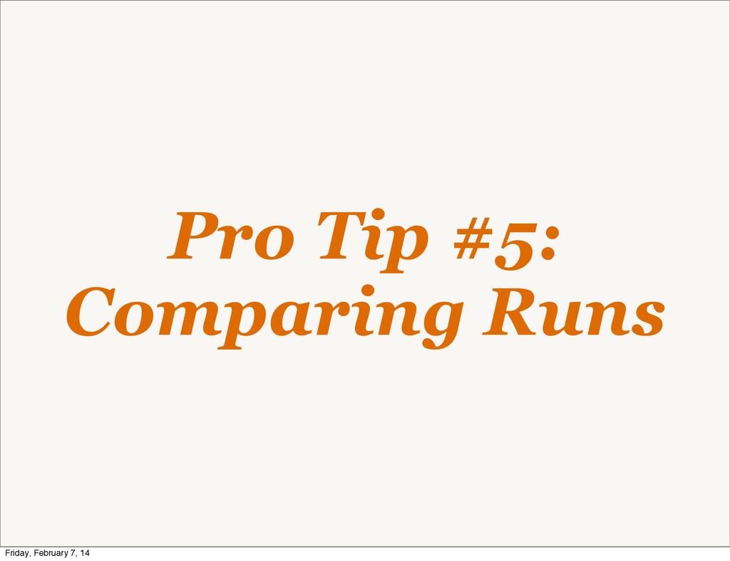 Pro Tip #5: Comparing Runs Friday, February 7, ...