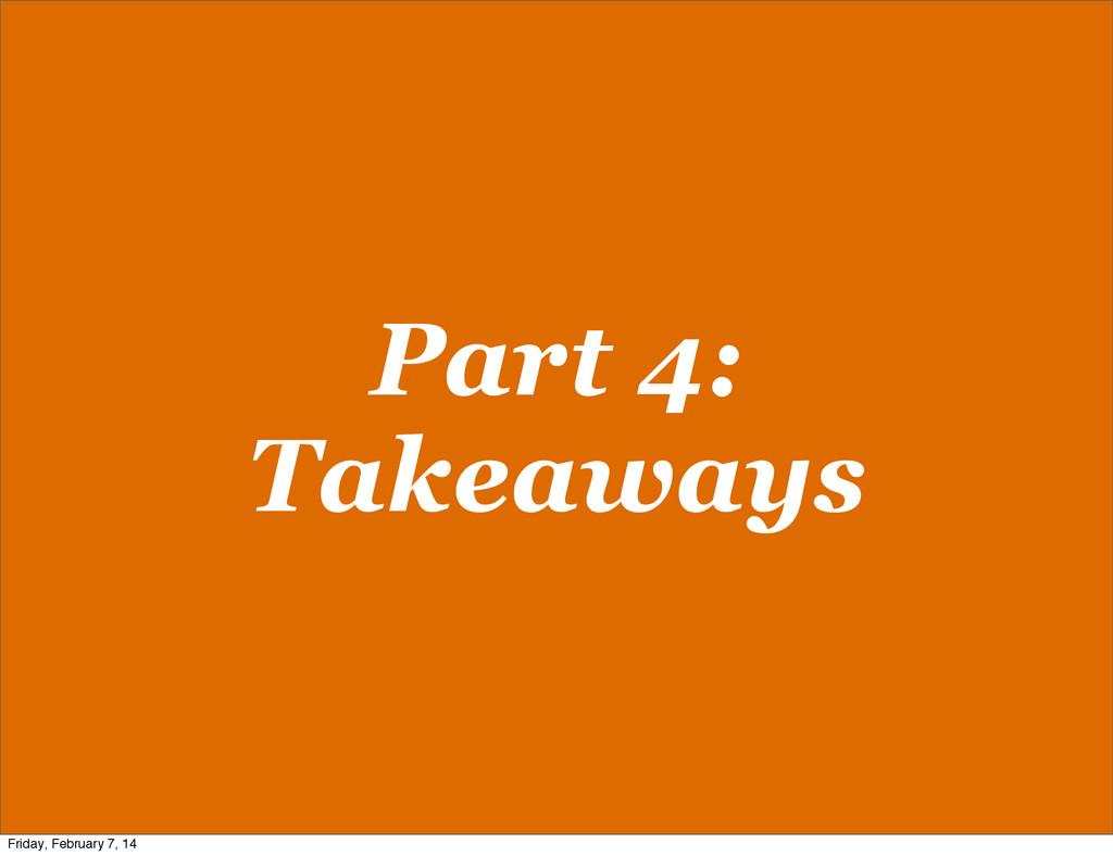 Part 4: Takeaways Friday, February 7, 14