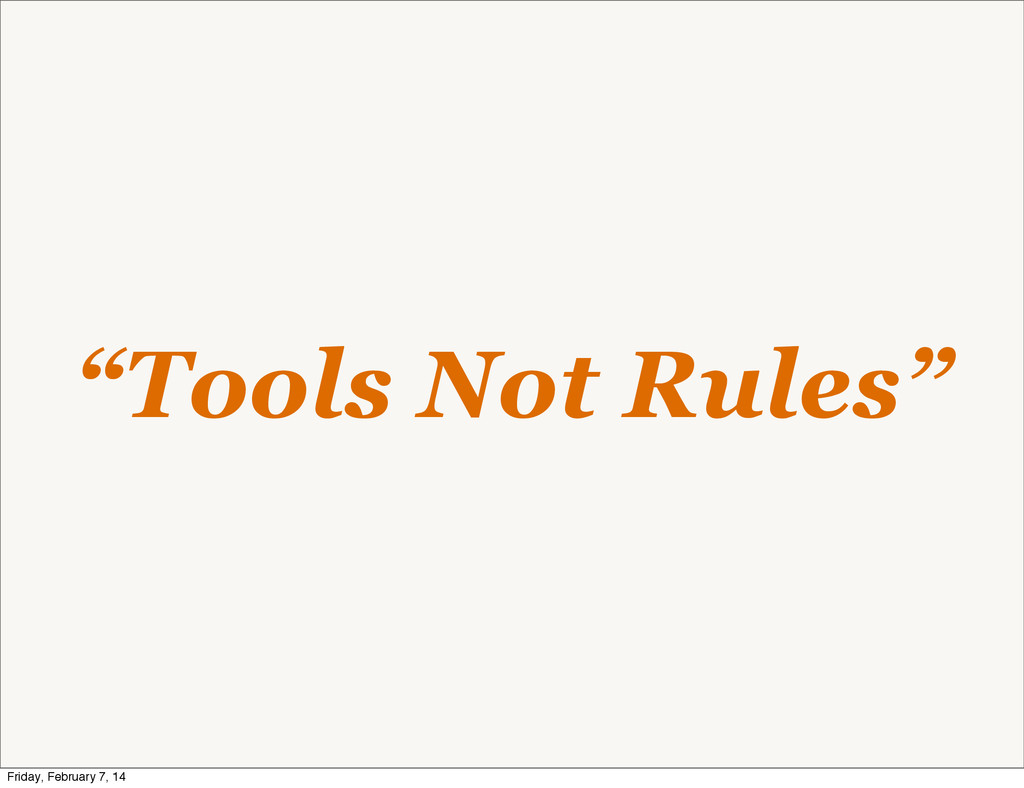 """""""Tools Not Rules"""" Friday, February 7, 14"""