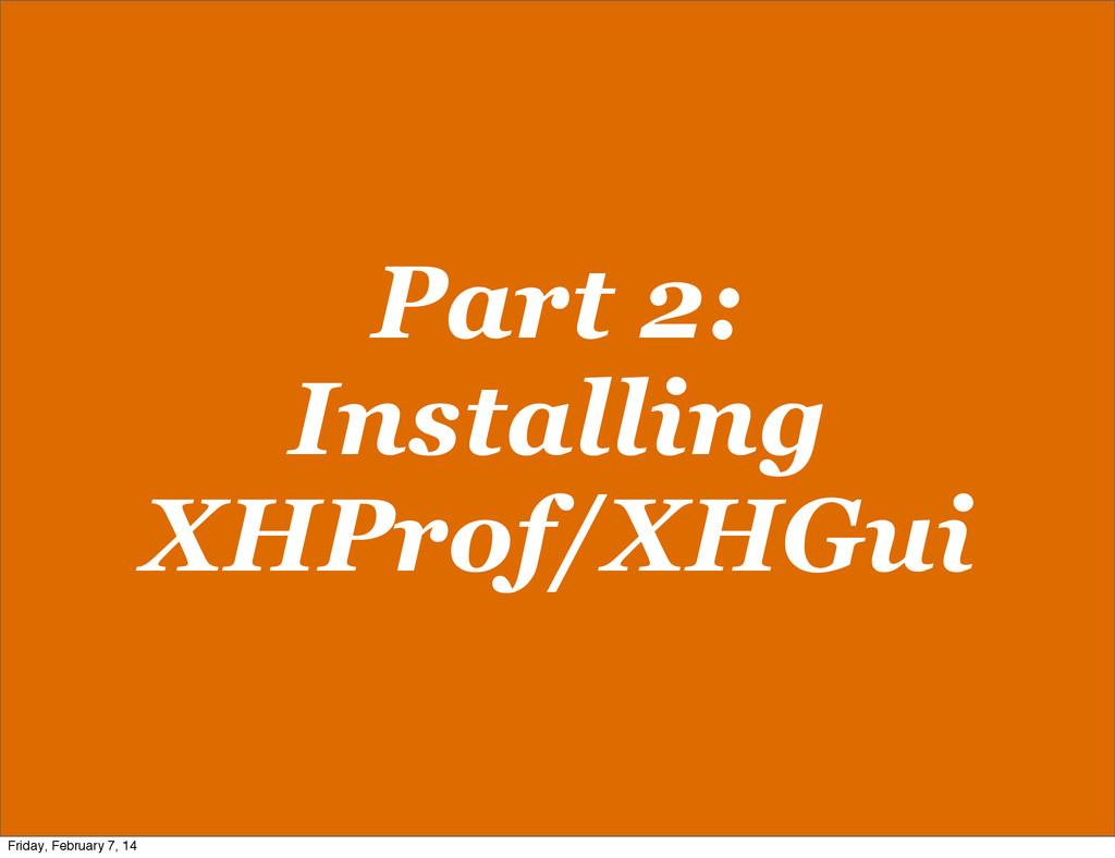 Part 2: Installing XHProf/XHGui Friday, Februar...
