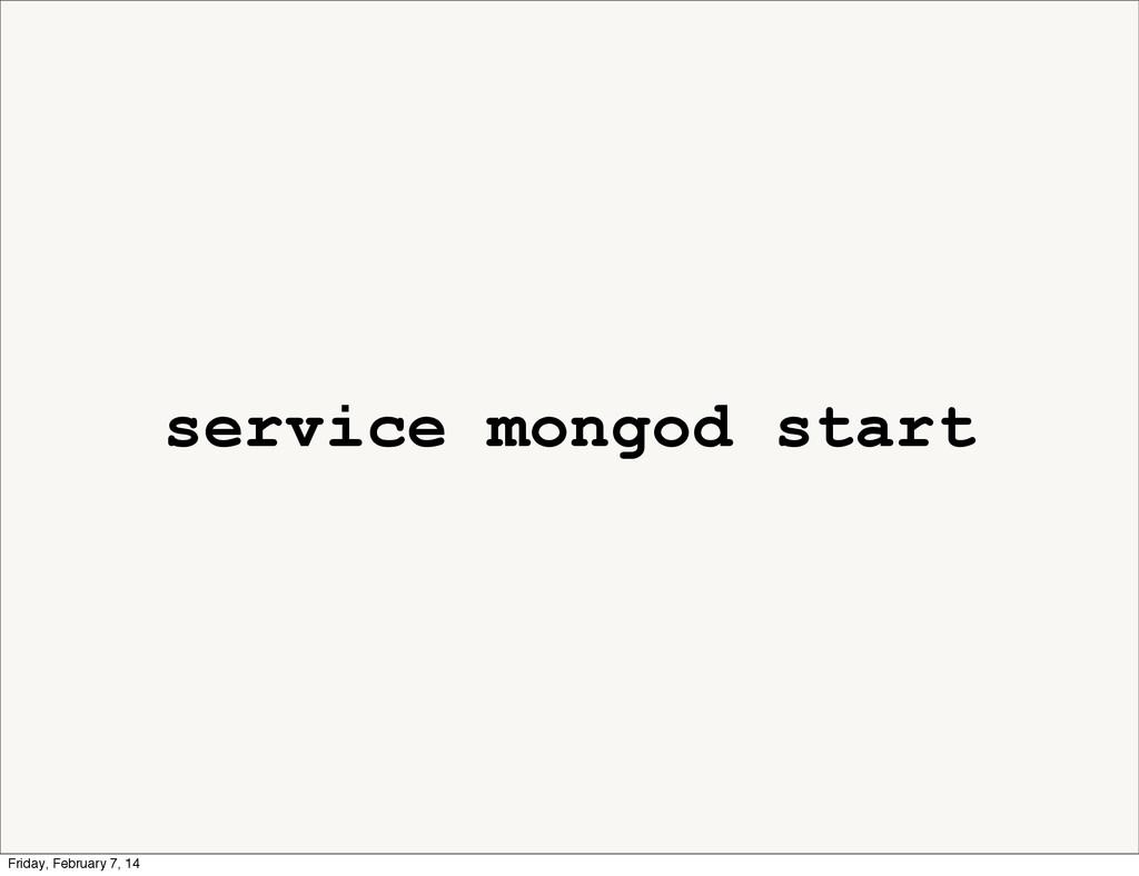 service mongod start Friday, February 7, 14