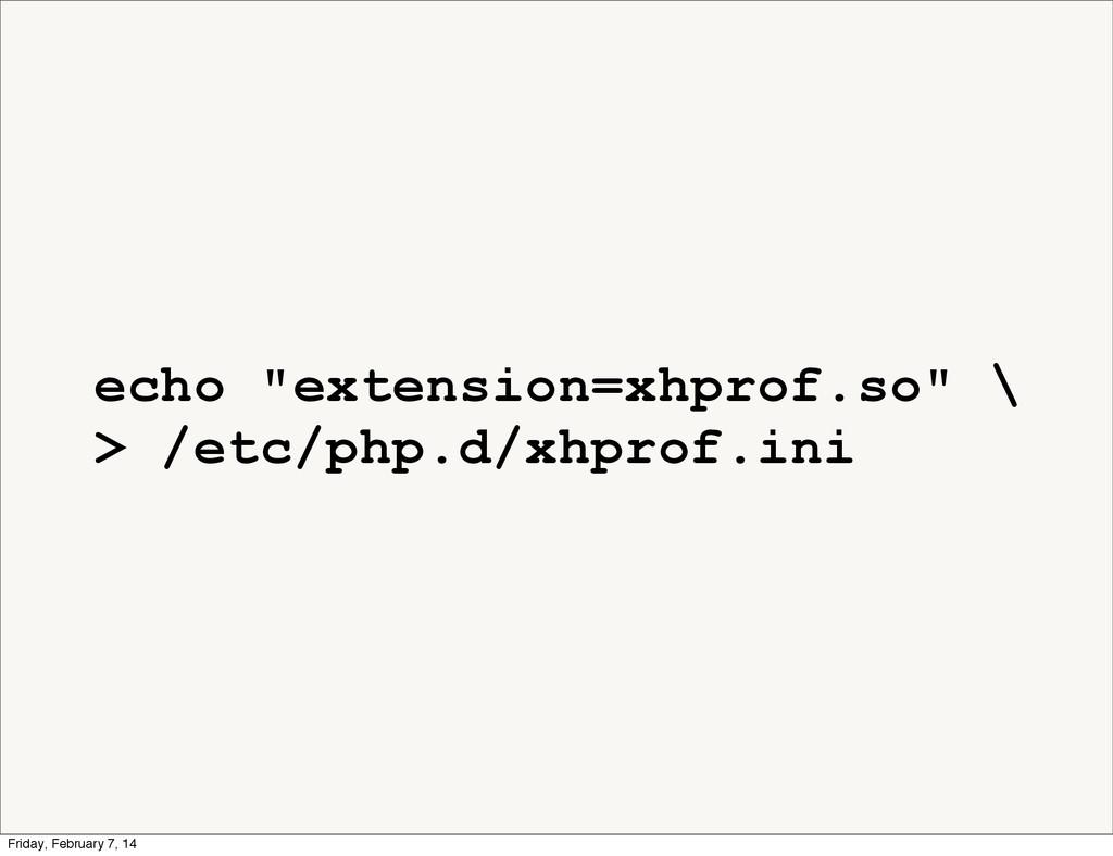 "echo ""extension=xhprof.so"" \ > /etc/php.d/xhpro..."