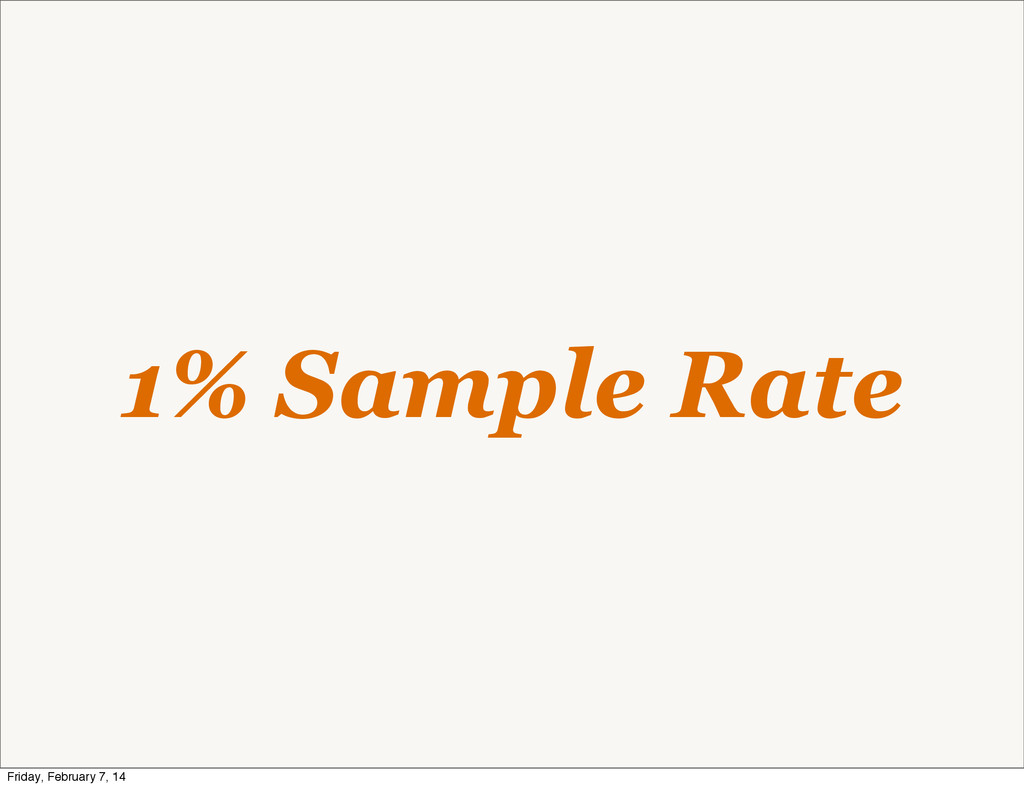 1% Sample Rate Friday, February 7, 14