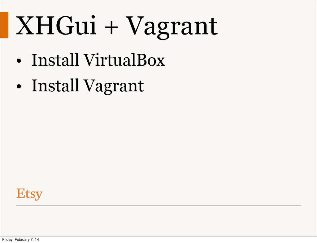 XHGui + Vagrant • Install VirtualBox • Install ...