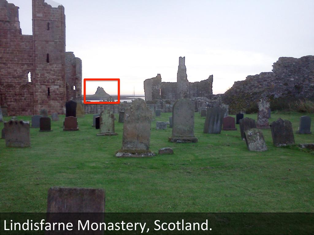 Lindisfarne Monastery, Scotland.