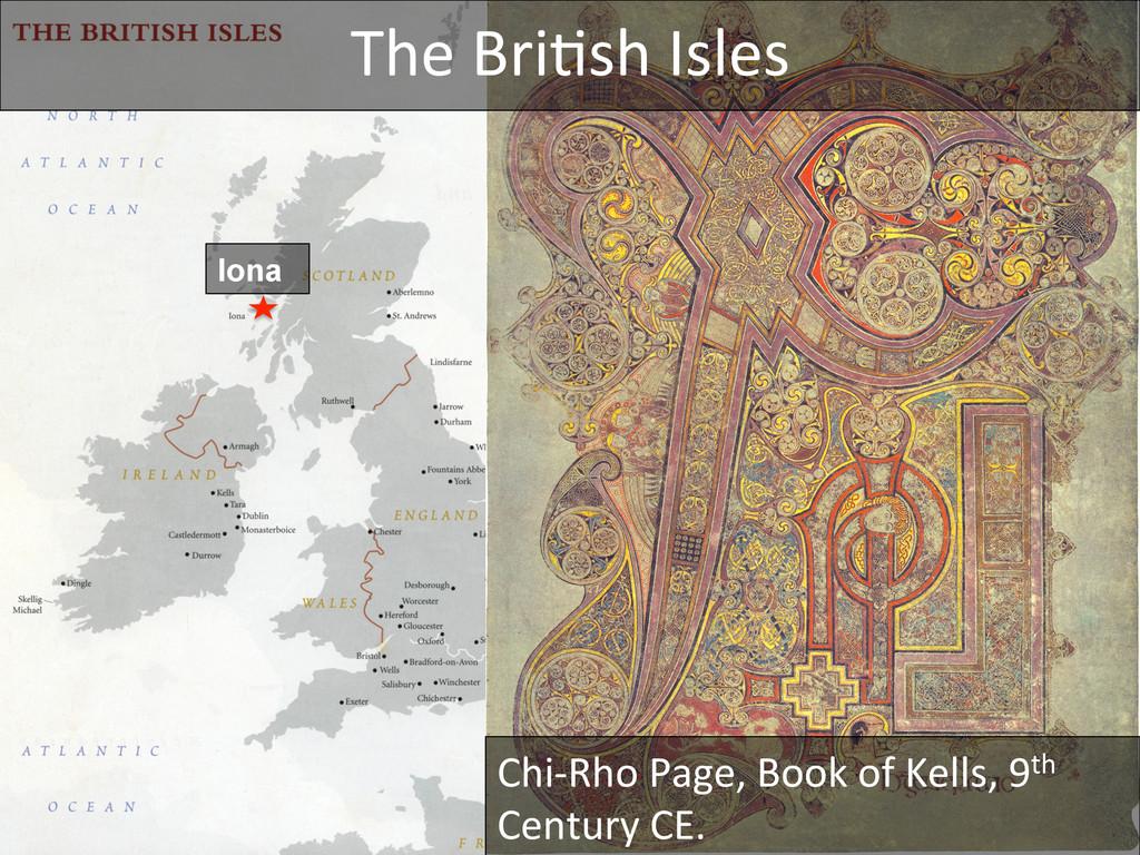 The Bri_sh Isles  Chi-‐Rho Page,...