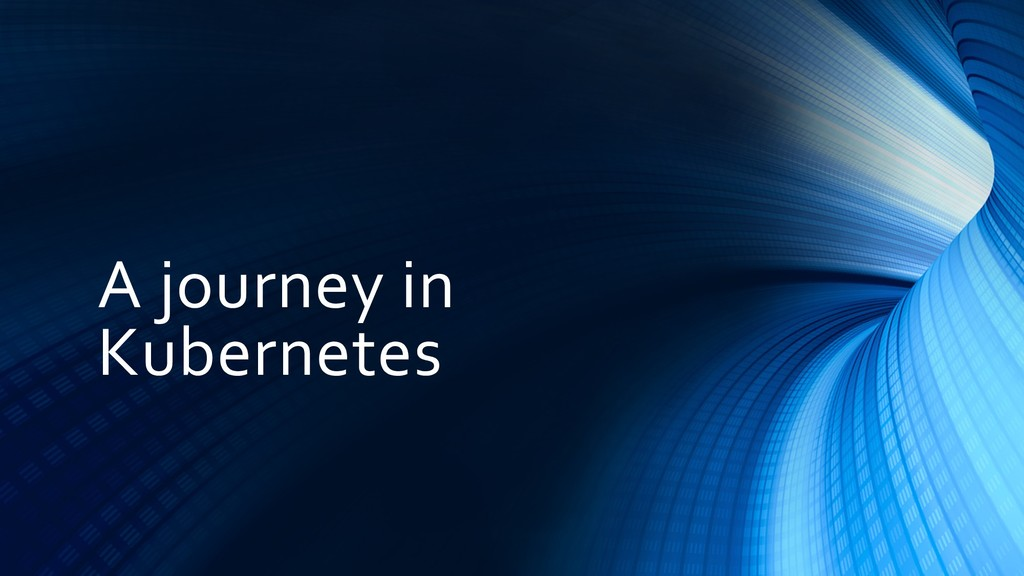 A journey in Kubernetes