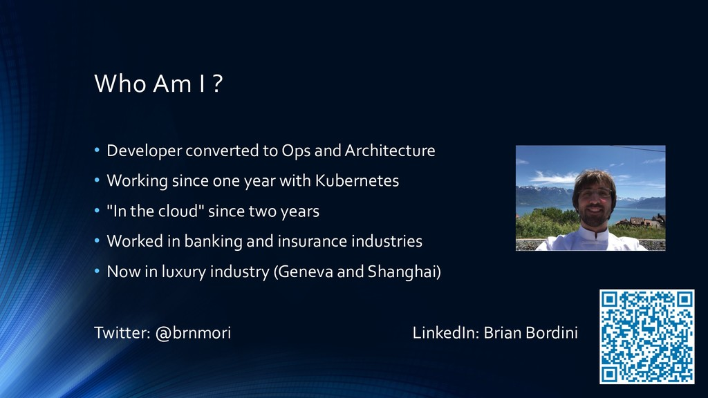 Who Am I ? • Developer converted to Ops and Arc...