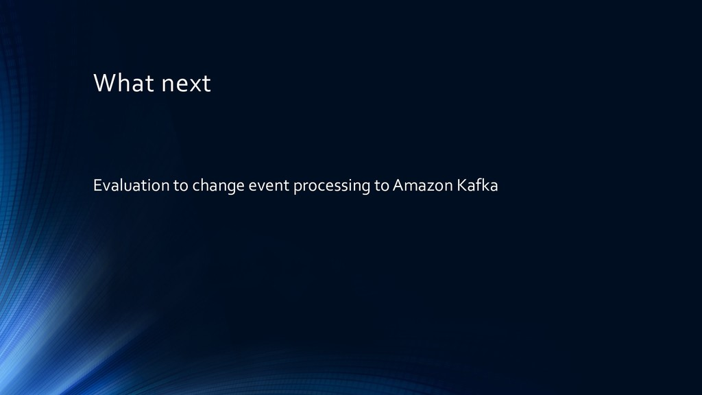 What next Evaluation to change event processing...