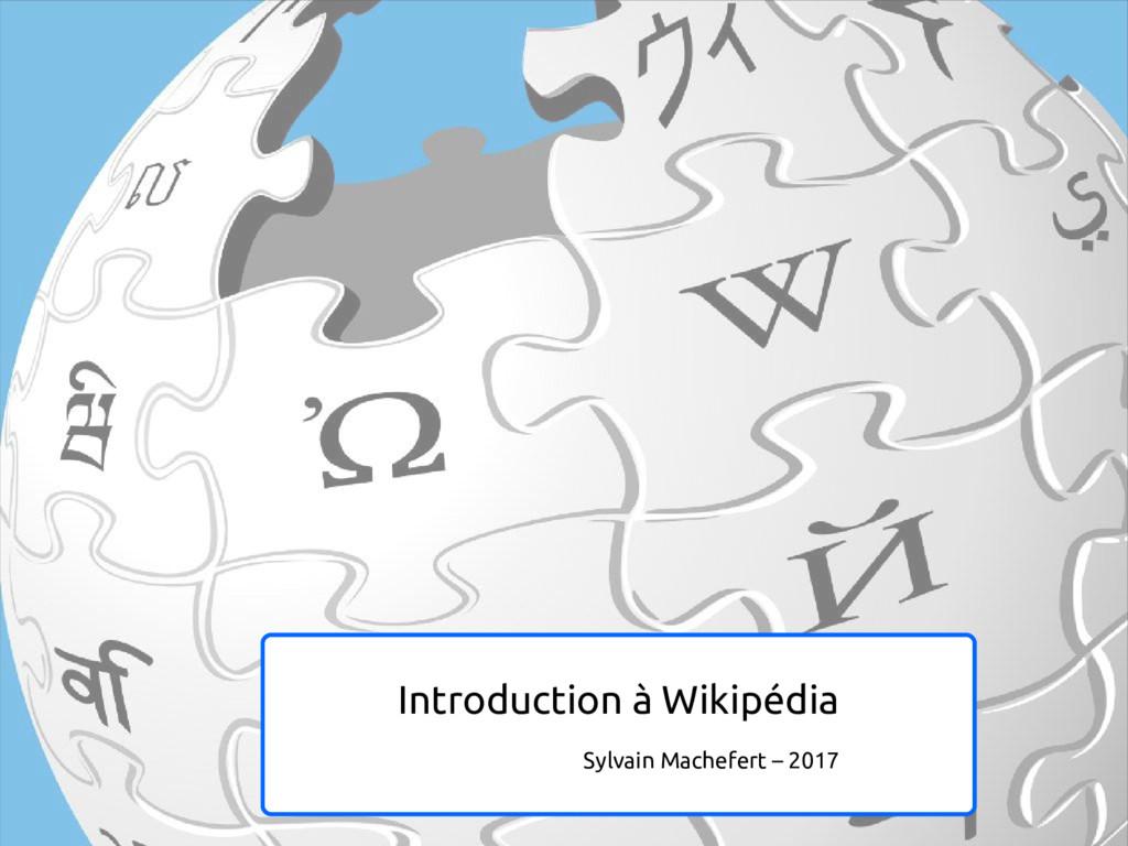 Introduction à Wikipédia Sylvain Machefert – 20...