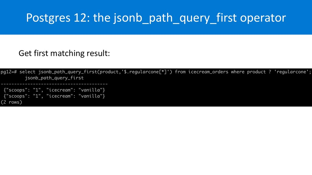 Postgres 12: the jsonb_path_query_first operato...