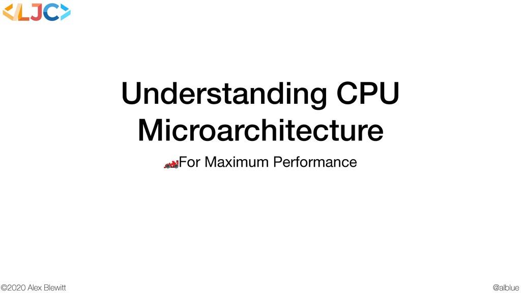 @alblue ©2020 Alex Blewitt Understanding CPU Mi...