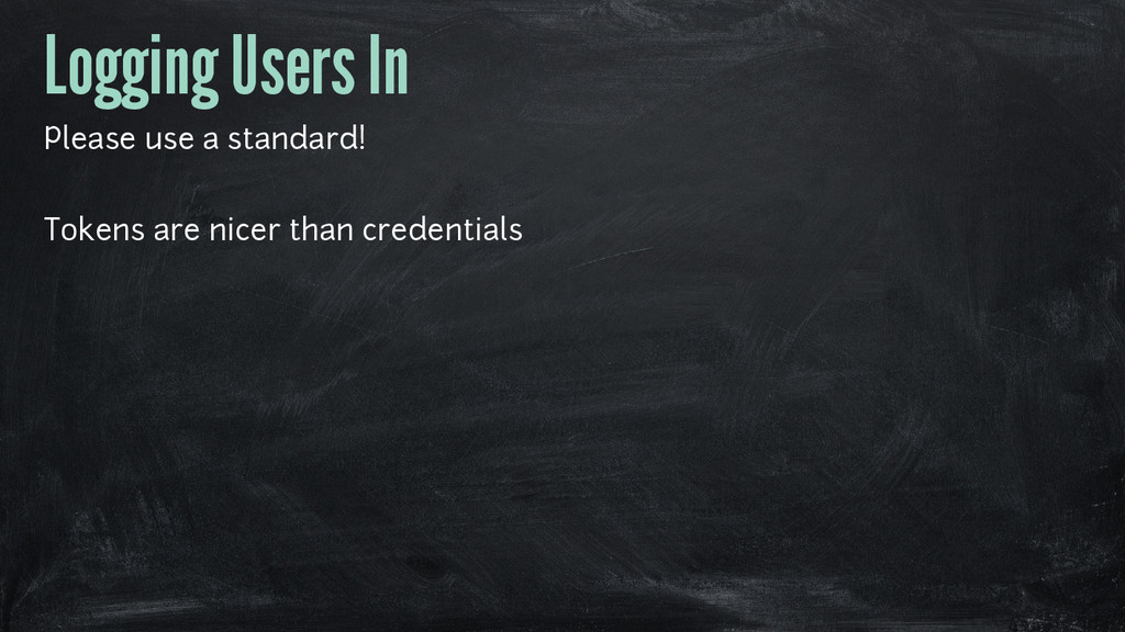 Logging Users In Please use a standard! Tokens ...