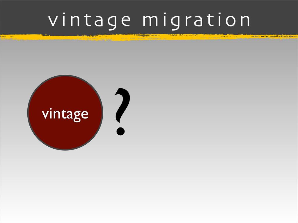 vintage migration vintage ?
