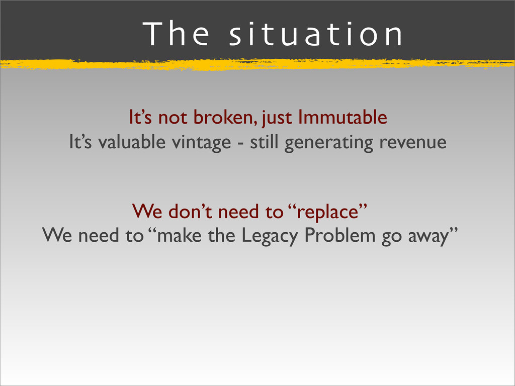 The situation It's not broken, just Immutable I...