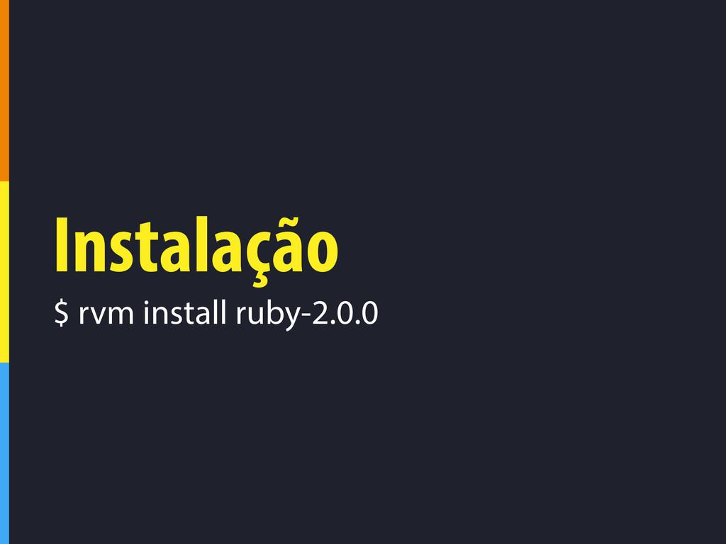 Instalação $ rvm install ruby-2.0.0
