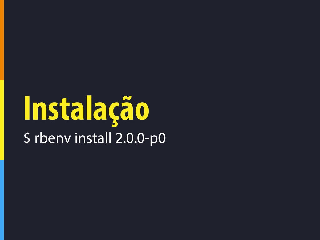 Instalação $ rbenv install 2.0.0-p0