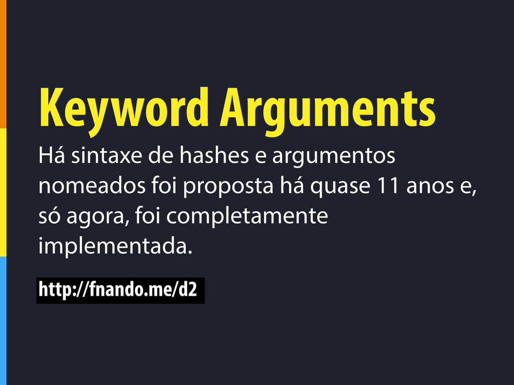 Keyword Arguments Há sintaxe de hashes e argume...
