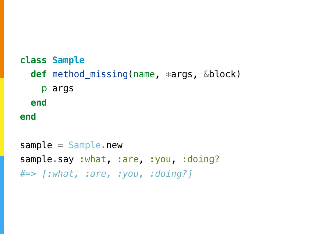 class Sample def method_missing(name, *args, &b...