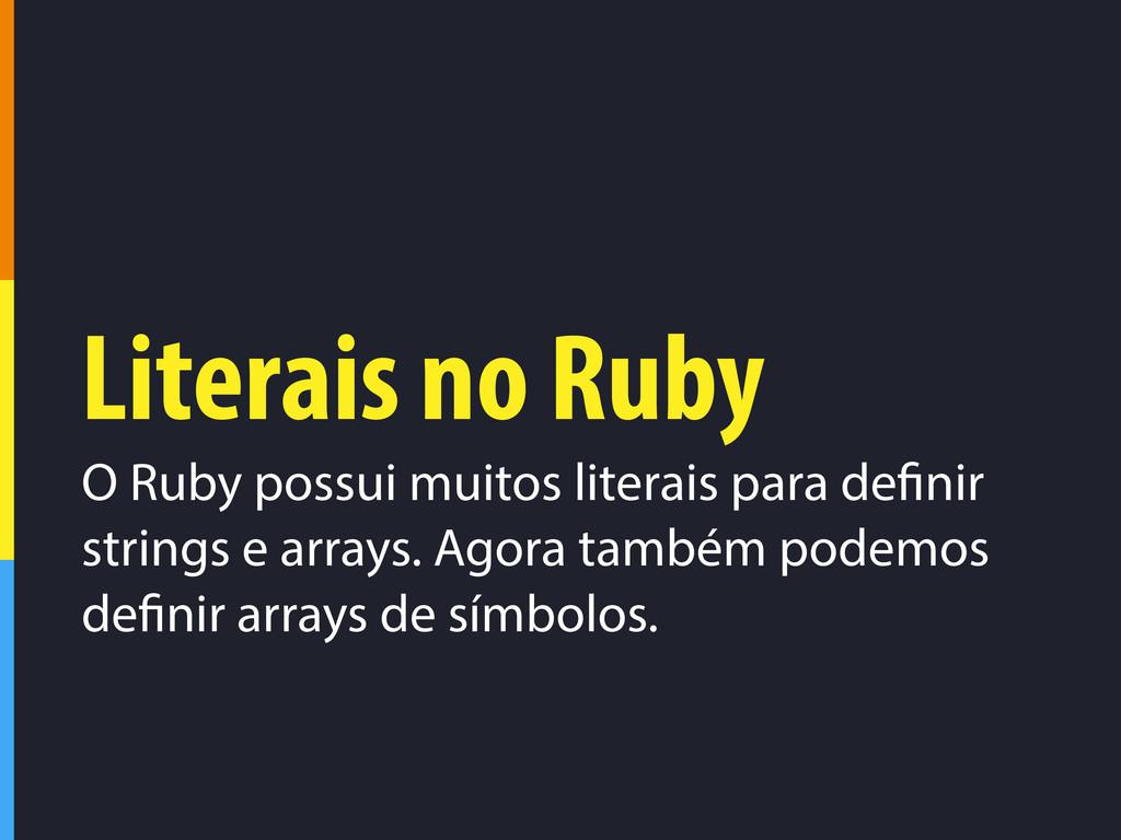Literais no Ruby O Ruby possui muitos literais ...