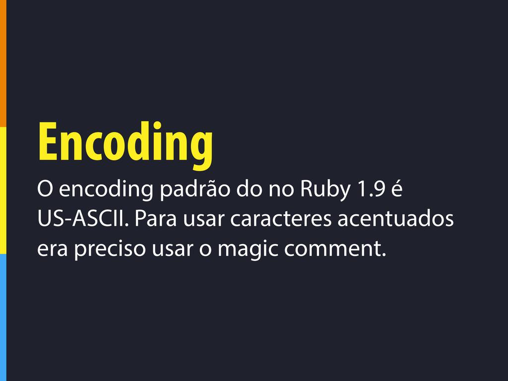 Encoding O encoding padrão do no Ruby 1.9 é US-...