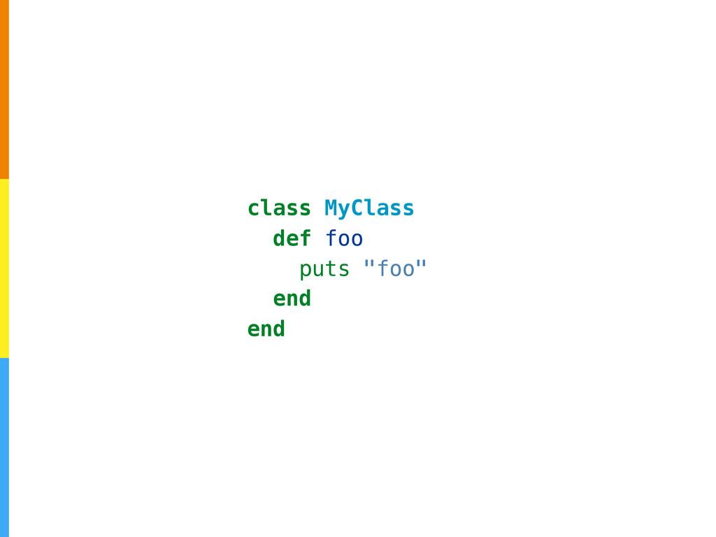 "class MyClass def foo puts ""foo"" end end"