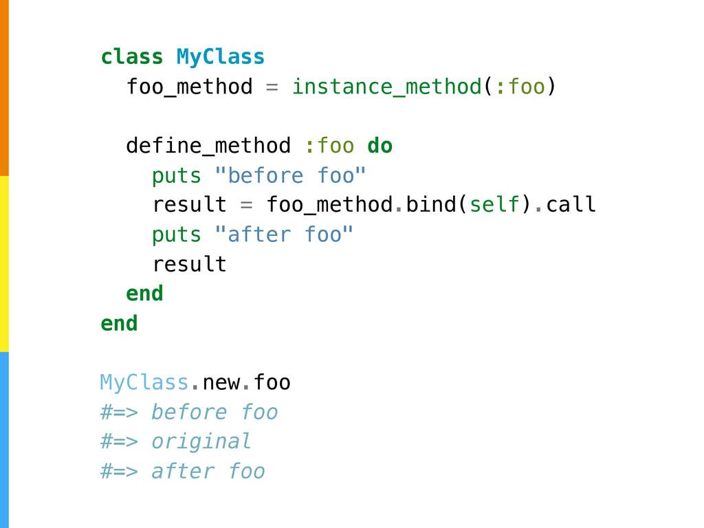 class MyClass foo_method = instance_method(:foo...