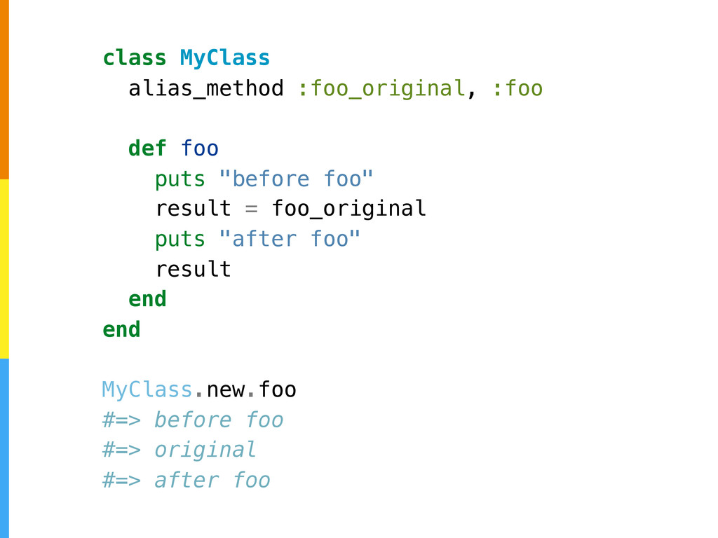 class MyClass alias_method :foo_original, :foo ...
