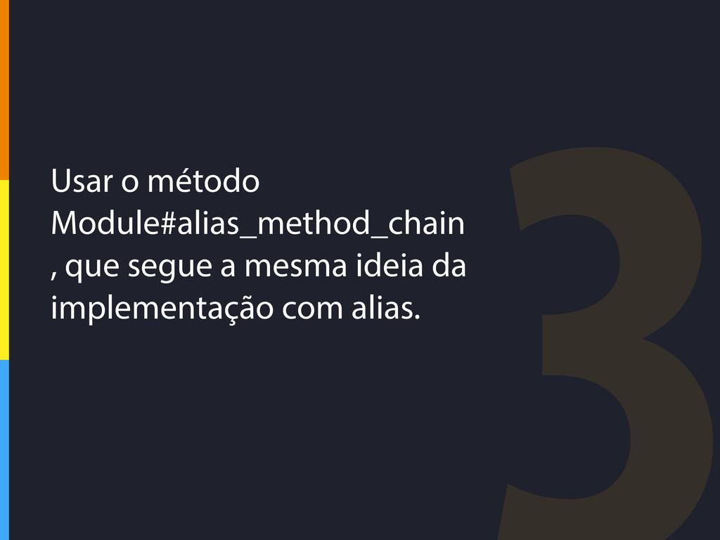 Usar o método Module#alias_method_chain , que s...