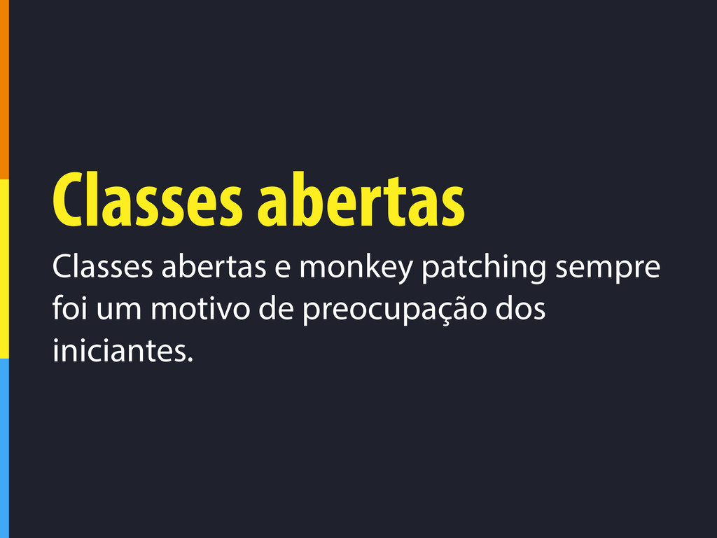 Classes abertas Classes abertas e monkey patchi...