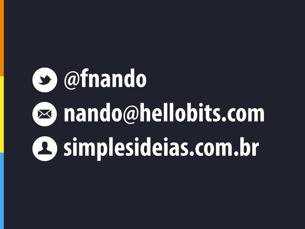@fnando nando@hellobits.com simplesideias.com.br