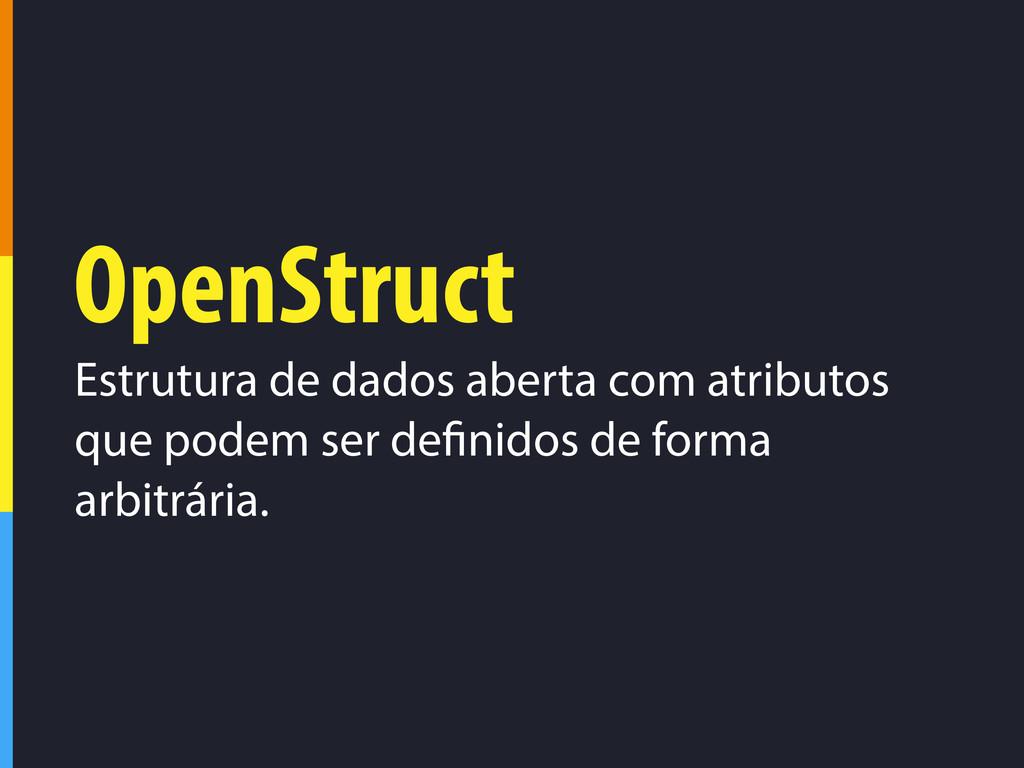 OpenStruct Estrutura de dados aberta com atribu...