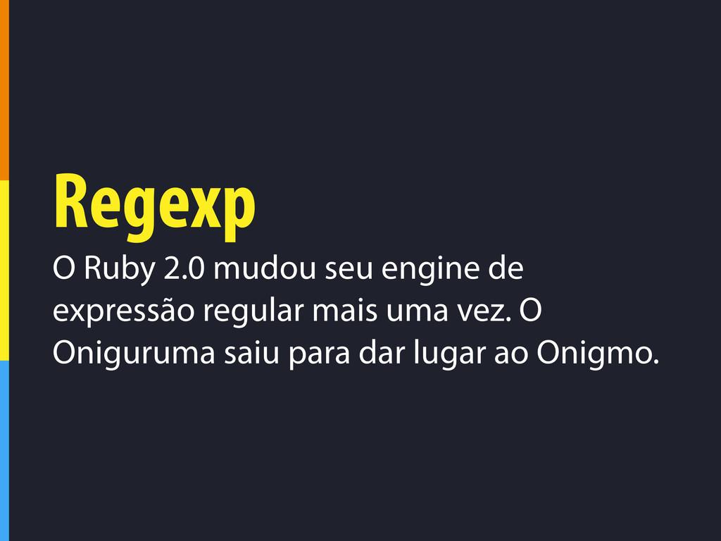Regexp O Ruby 2.0 mudou seu engine de expressão...