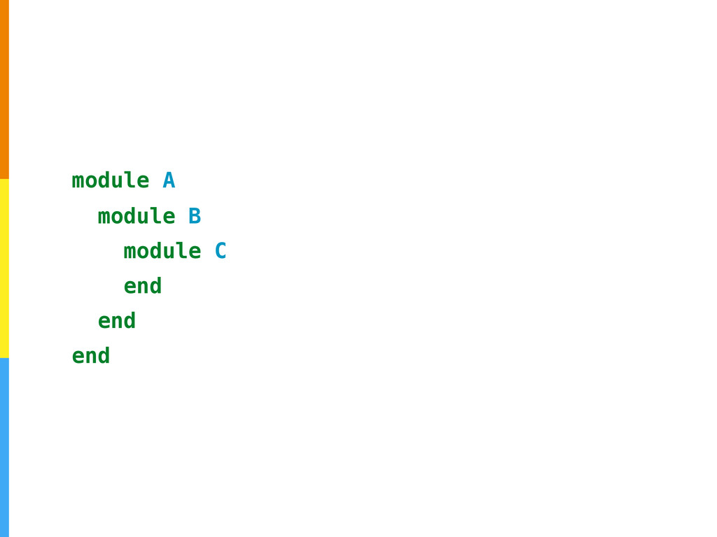 module A module B module C end end end