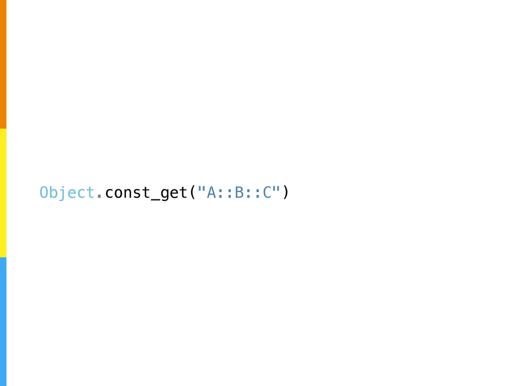 "Object.const_get(""A::B::C"")"