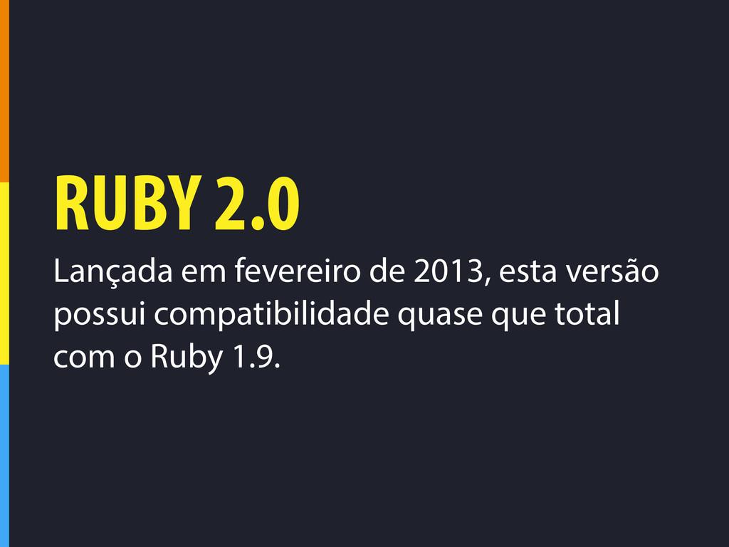 RUBY 2.0 Lançada em fevereiro de 2013, esta ver...