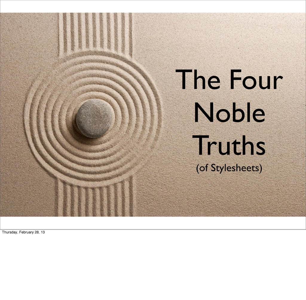 The Four Noble Truths (of Stylesheets) Thursday...