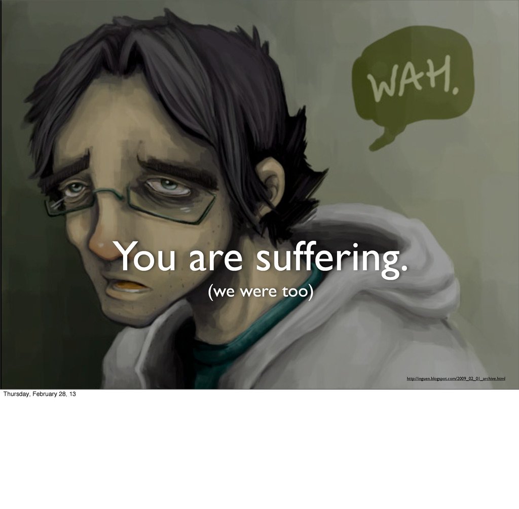 You are suffering. (we were too) http://inguen....