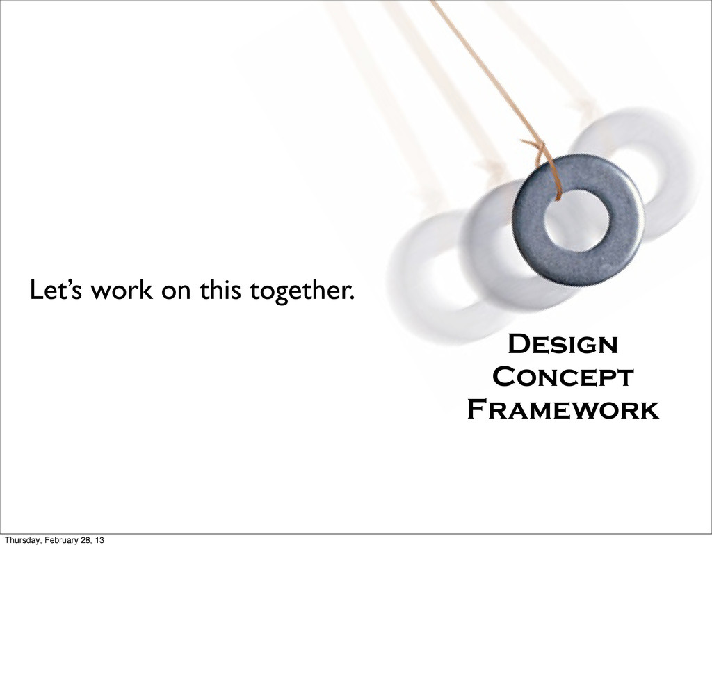 Design Concept Framework Let's work on this tog...
