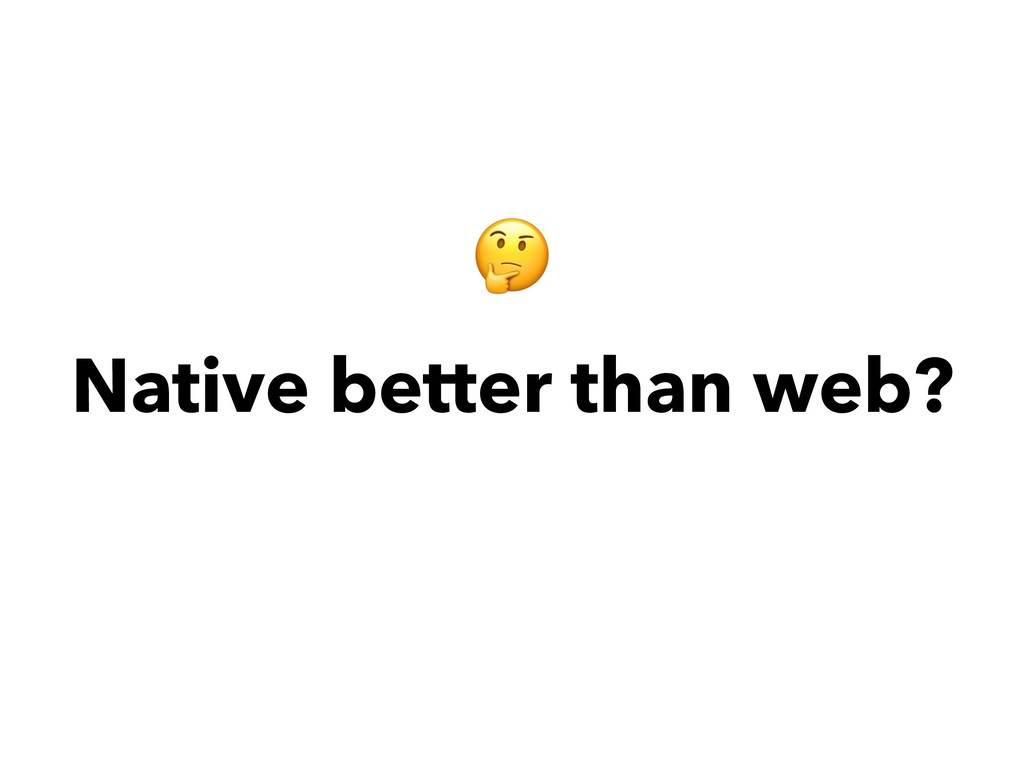 Native better than web?