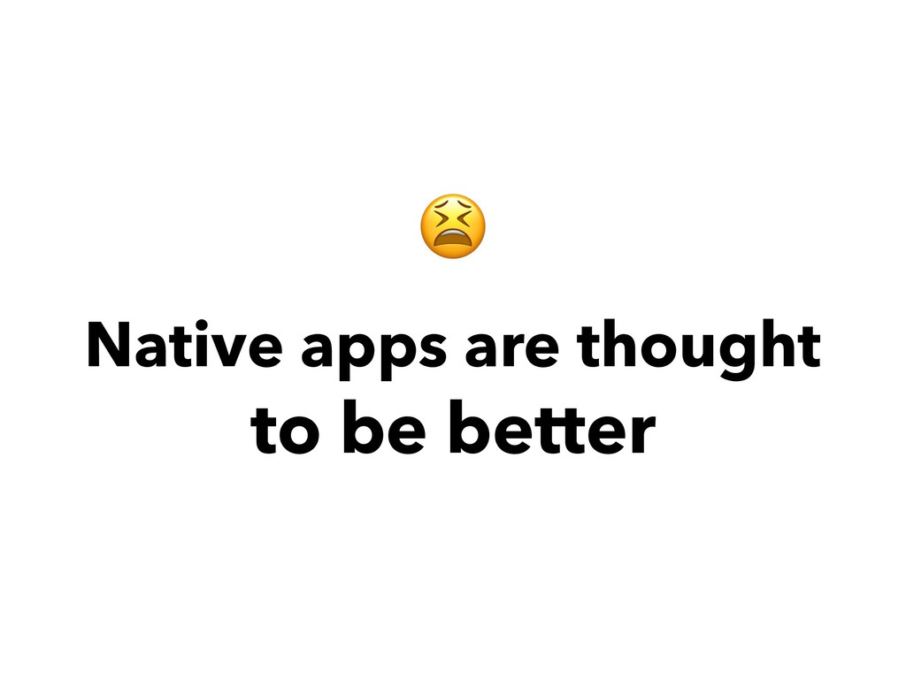 Native apps are thought to be better