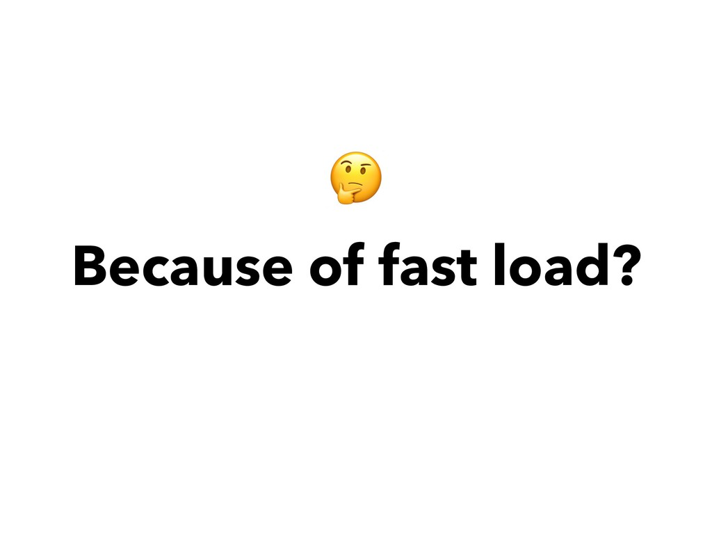 Because of fast load?