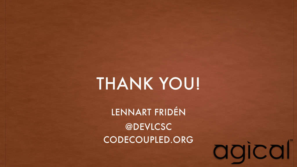 THANK YOU! LENNART FRIDÉN @DEVLCSC CODECOUPLED....