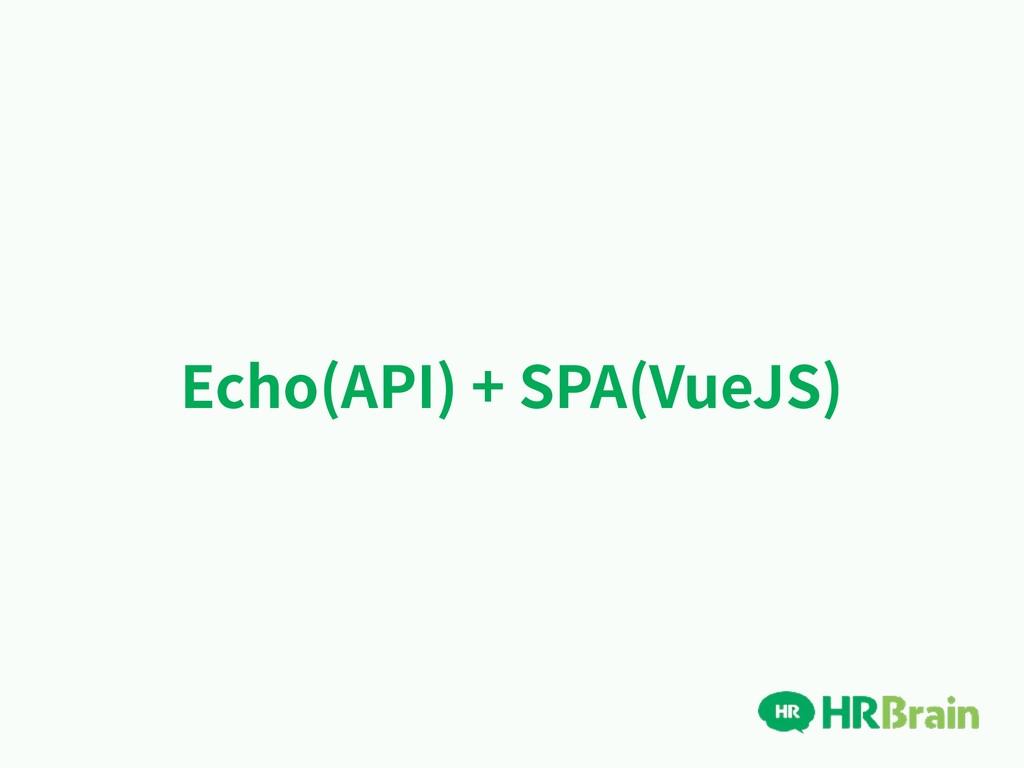 Echo(API) + SPA(VueJS)