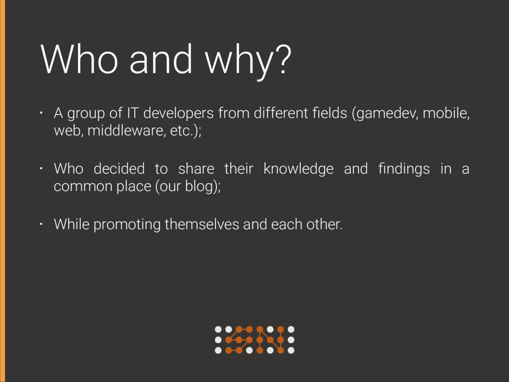 Who and why? • A group of IT developers from di...