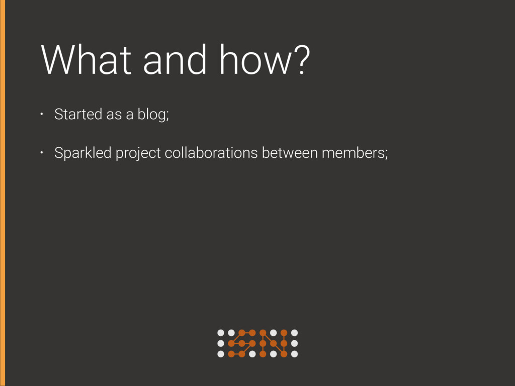 What and how? • Started as a blog; • Sparkled p...