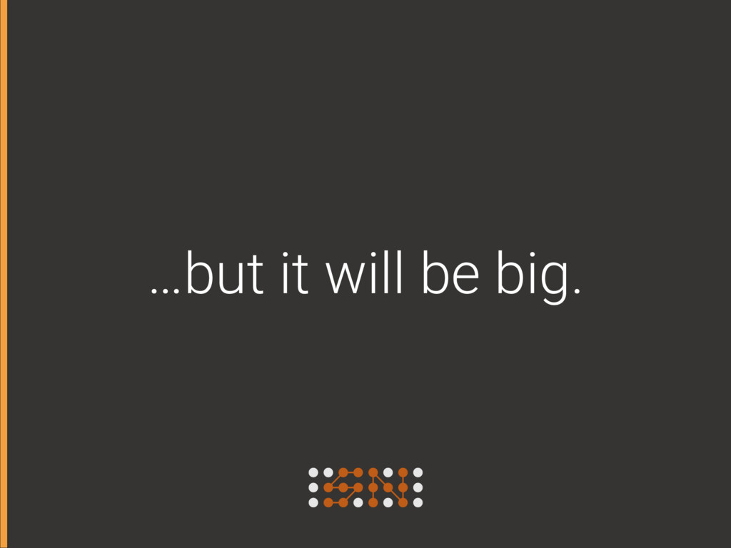 …but it will be big.