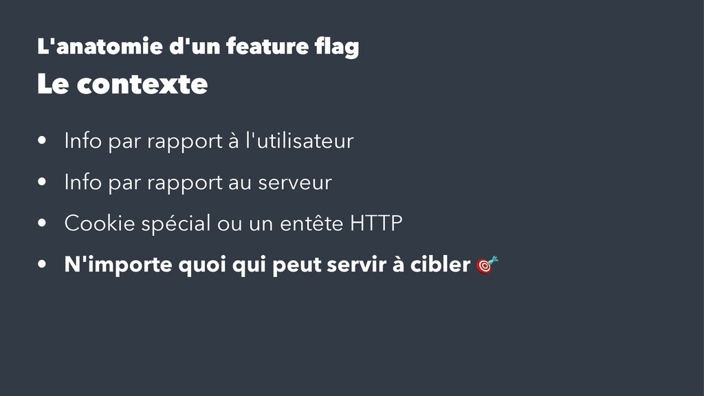 L'anatomie d'un feature flag Le contexte • Info ...