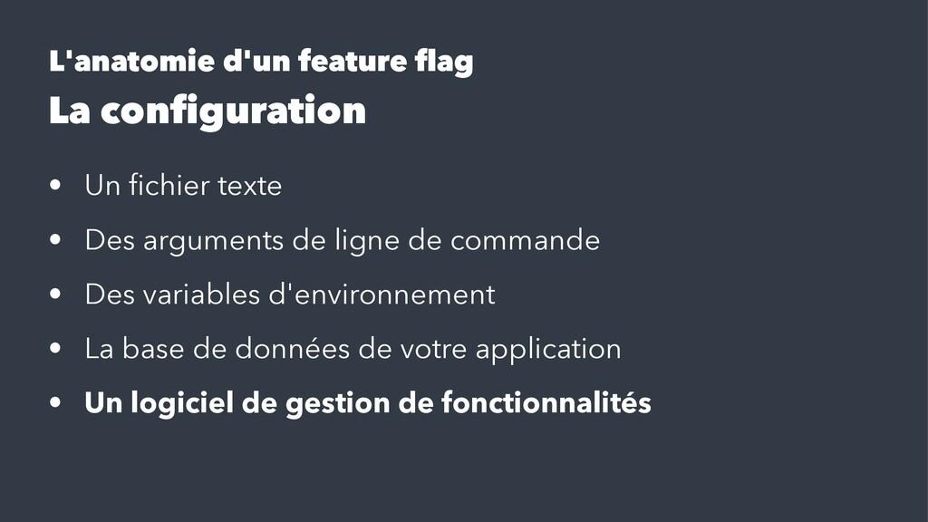 L'anatomie d'un feature flag La configuration • U...